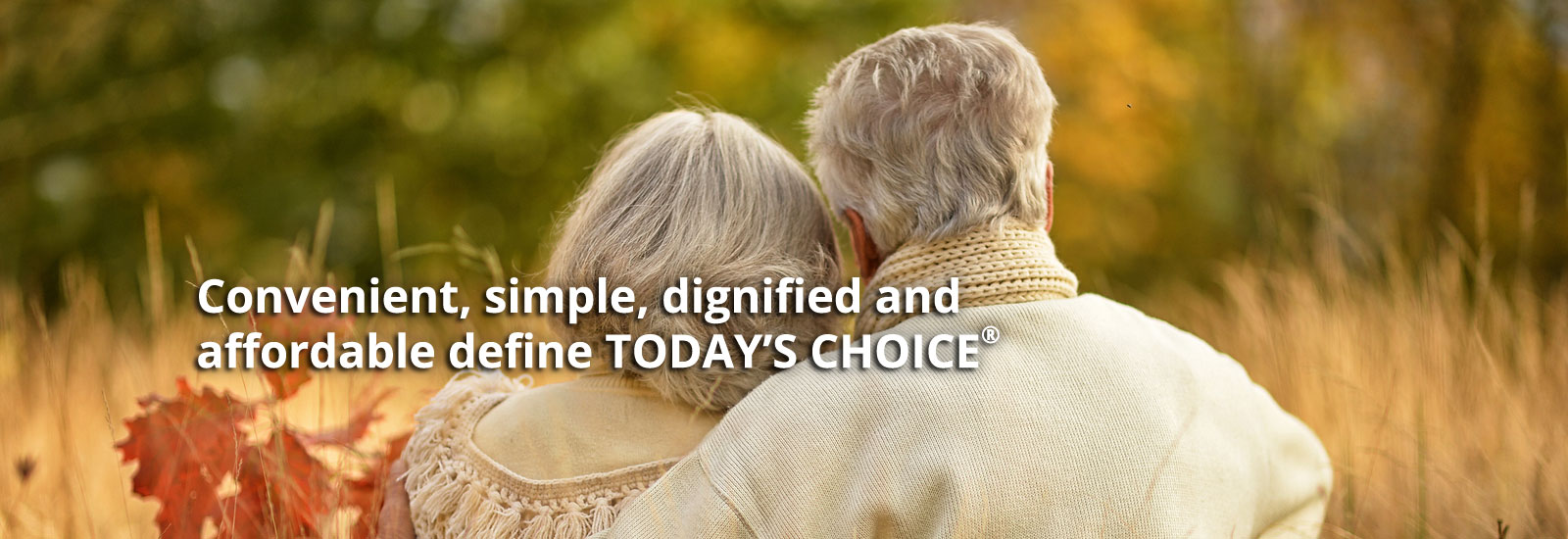 Convenient, simple, dignified and affordable define Today's Choice