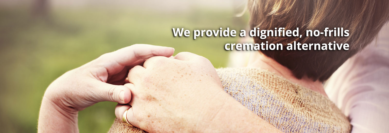 We provide a dignified, no-frills cremation alternative