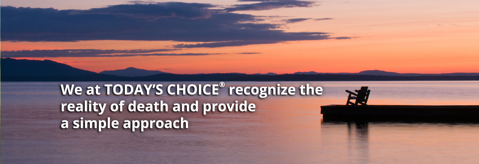 We at Today's Choice recognize the reality of death and provide a simple approach to cremation